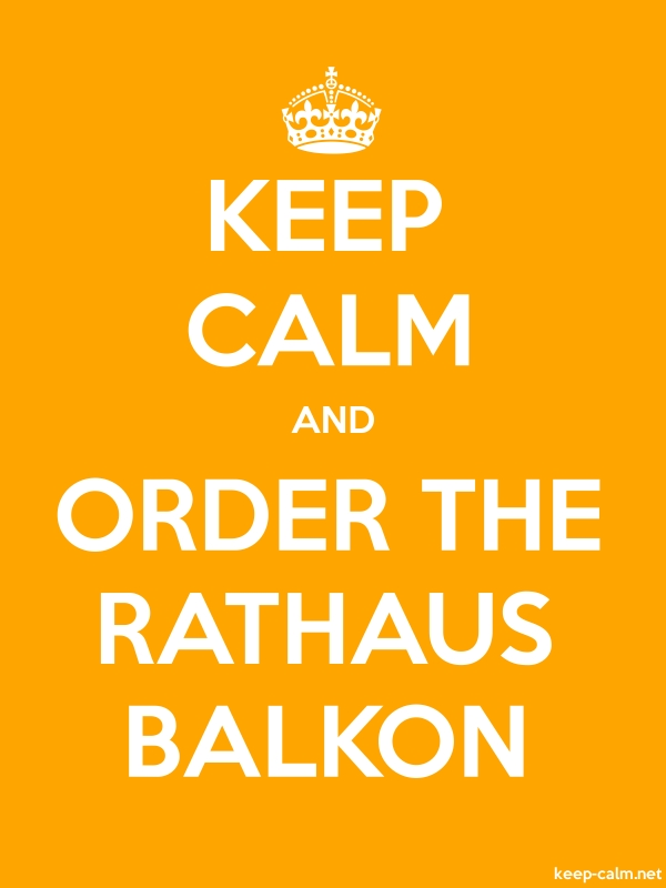 KEEP CALM AND ORDER THE RATHAUS BALKON - white/orange - Default (600x800)