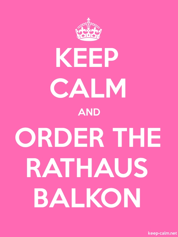 KEEP CALM AND ORDER THE RATHAUS BALKON - white/pink - Default (600x800)