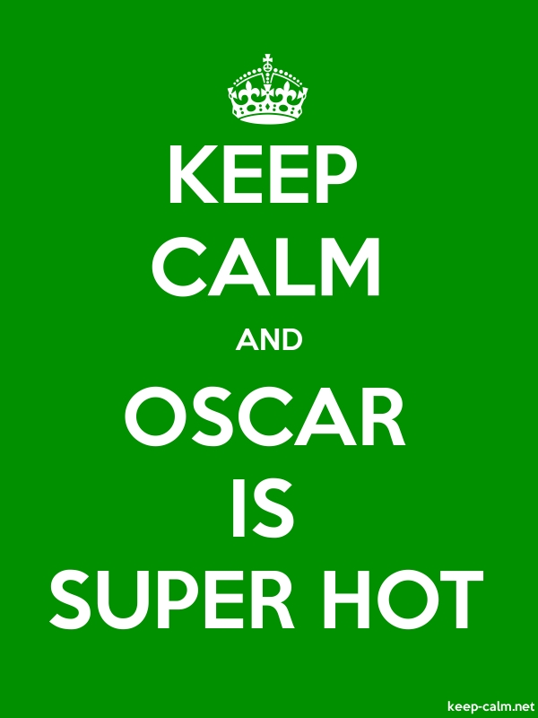 KEEP CALM AND OSCAR IS SUPER HOT - white/green - Default (600x800)