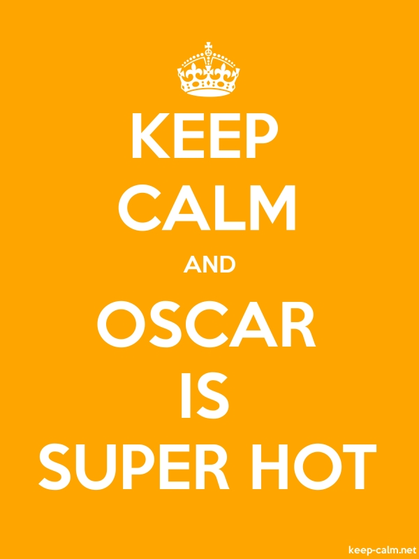 KEEP CALM AND OSCAR IS SUPER HOT - white/orange - Default (600x800)