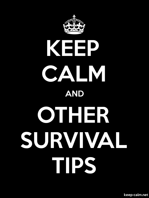 KEEP CALM AND OTHER SURVIVAL TIPS - white/black - Default (600x800)