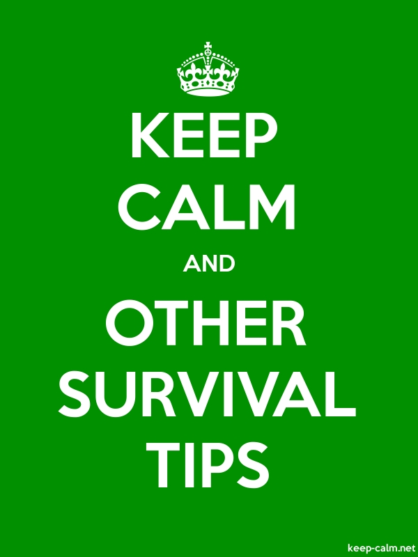 KEEP CALM AND OTHER SURVIVAL TIPS - white/green - Default (600x800)