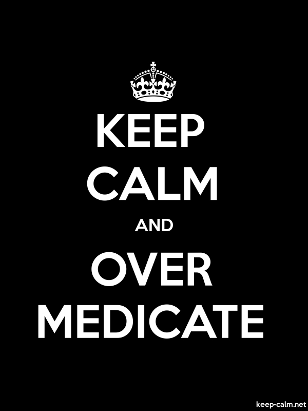 KEEP CALM AND OVER MEDICATE - white/black - Default (600x800)