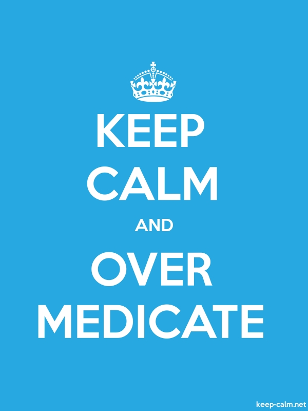 KEEP CALM AND OVER MEDICATE - white/blue - Default (600x800)