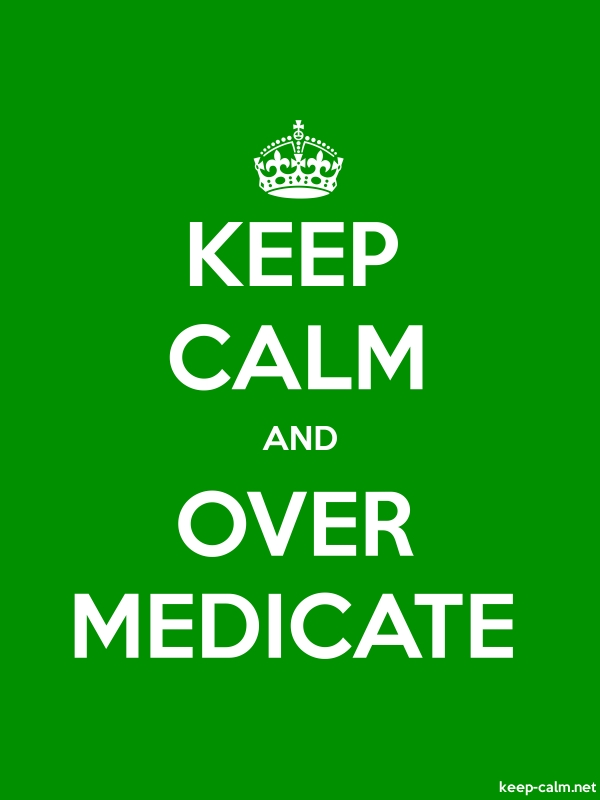 KEEP CALM AND OVER MEDICATE - white/green - Default (600x800)