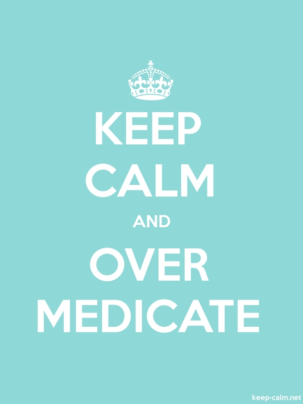 KEEP CALM AND OVER MEDICATE - white/lightblue - Default (600x800)