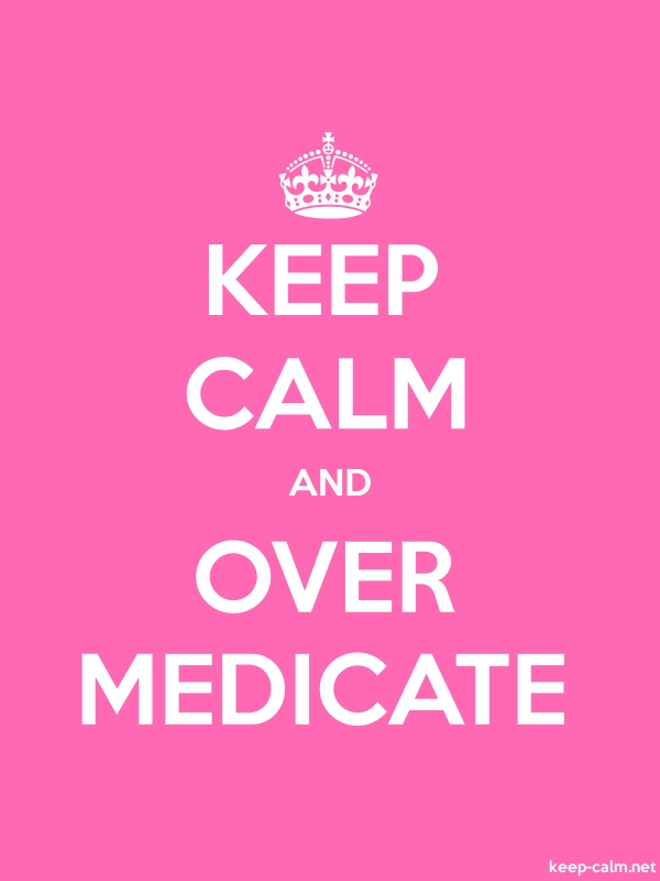 KEEP CALM AND OVER MEDICATE - white/pink - Default (600x800)
