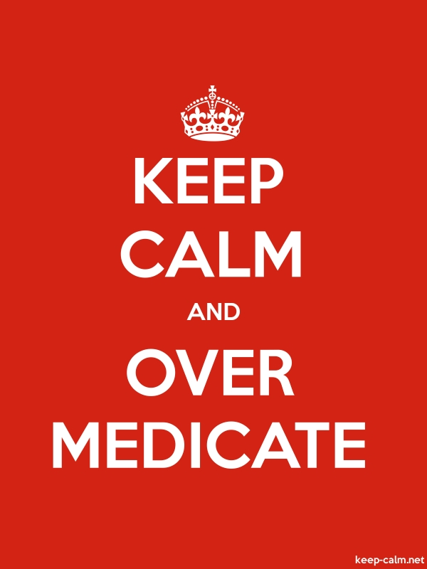 KEEP CALM AND OVER MEDICATE - white/red - Default (600x800)