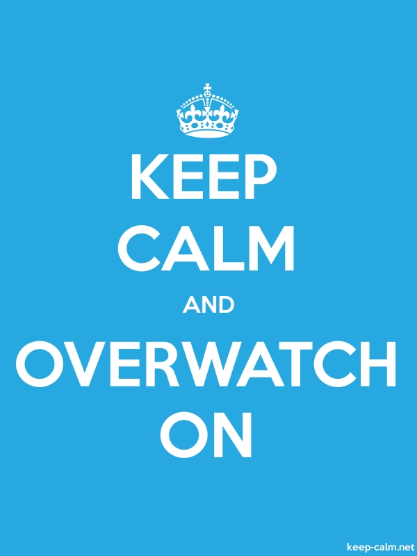 KEEP CALM AND OVERWATCH ON - white/blue - Default (600x800)