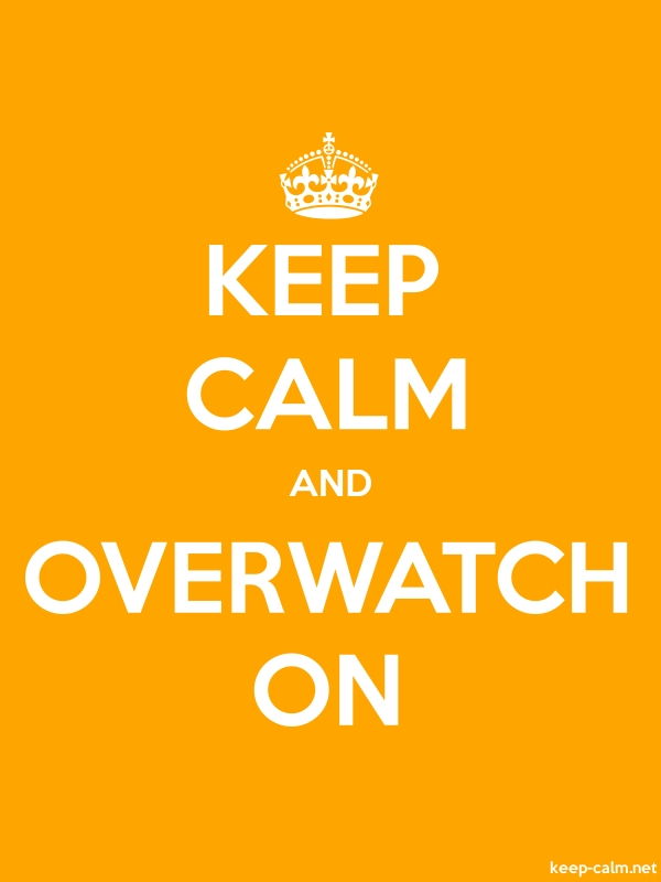 KEEP CALM AND OVERWATCH ON - white/orange - Default (600x800)