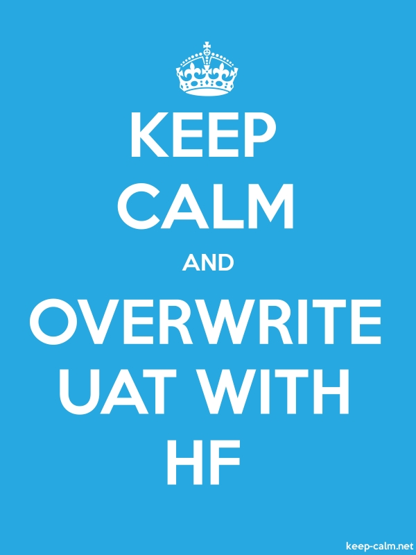 KEEP CALM AND OVERWRITE UAT WITH HF - white/blue - Default (600x800)