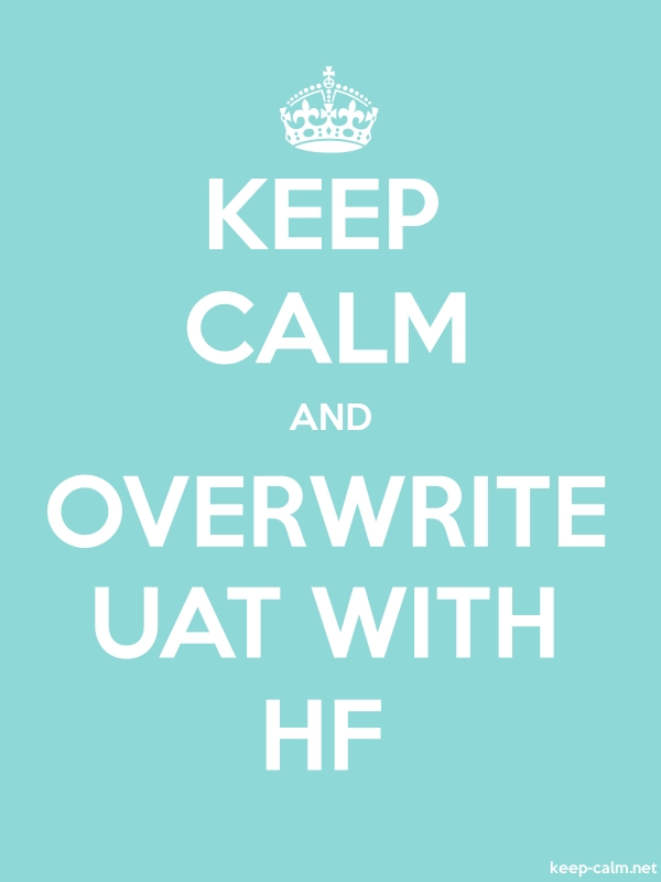 KEEP CALM AND OVERWRITE UAT WITH HF - white/lightblue - Default (600x800)