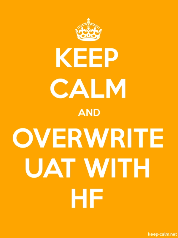 KEEP CALM AND OVERWRITE UAT WITH HF - white/orange - Default (600x800)