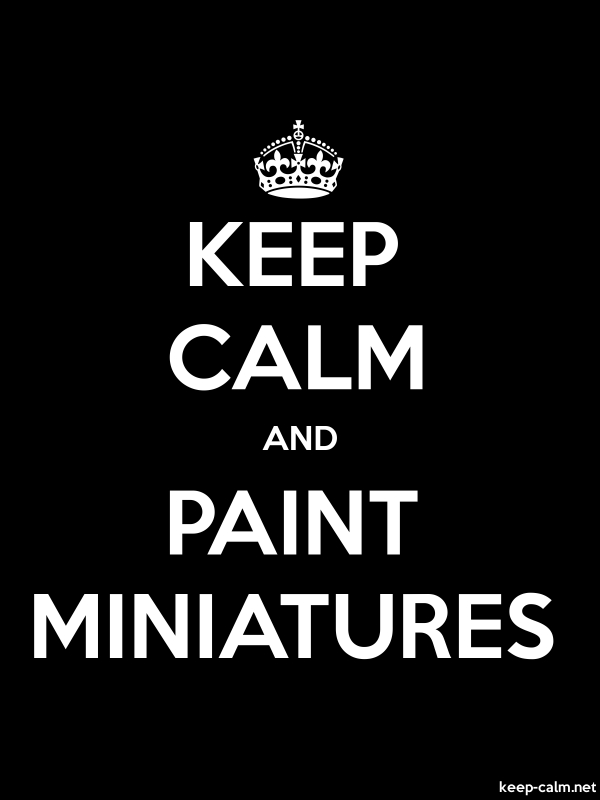 KEEP CALM AND PAINT MINIATURES - white/black - Default (600x800)