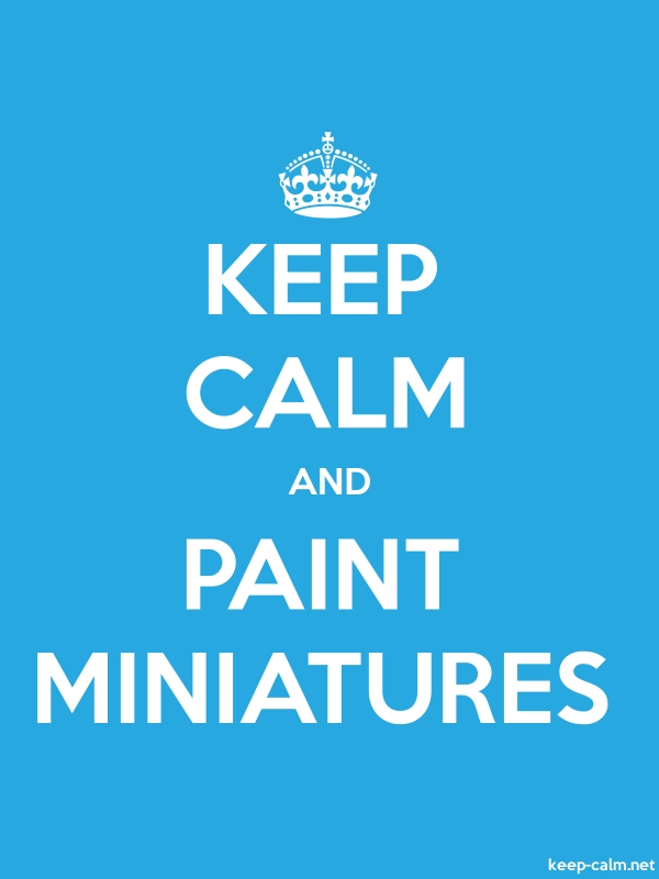 KEEP CALM AND PAINT MINIATURES - white/blue - Default (600x800)