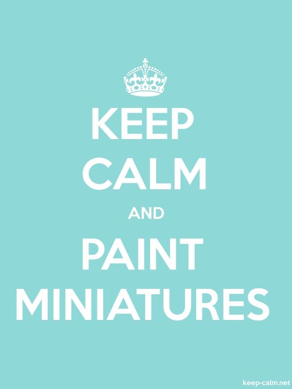 KEEP CALM AND PAINT MINIATURES - white/lightblue - Default (600x800)
