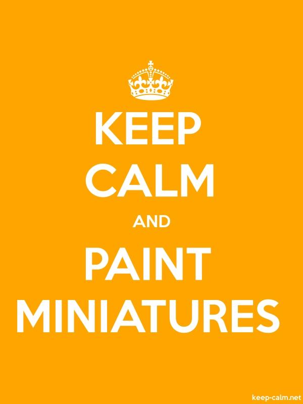 KEEP CALM AND PAINT MINIATURES - white/orange - Default (600x800)