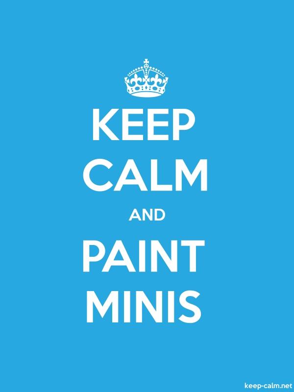KEEP CALM AND PAINT MINIS - white/blue - Default (600x800)