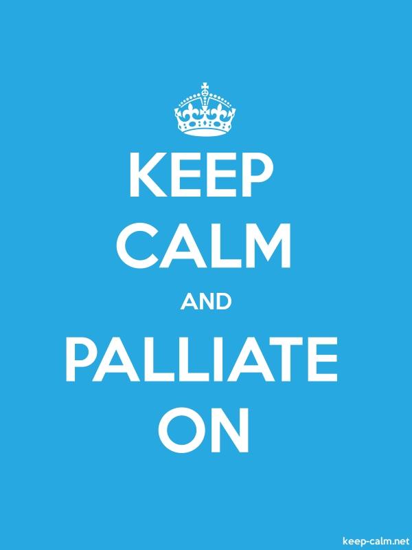 KEEP CALM AND PALLIATE ON - white/blue - Default (600x800)