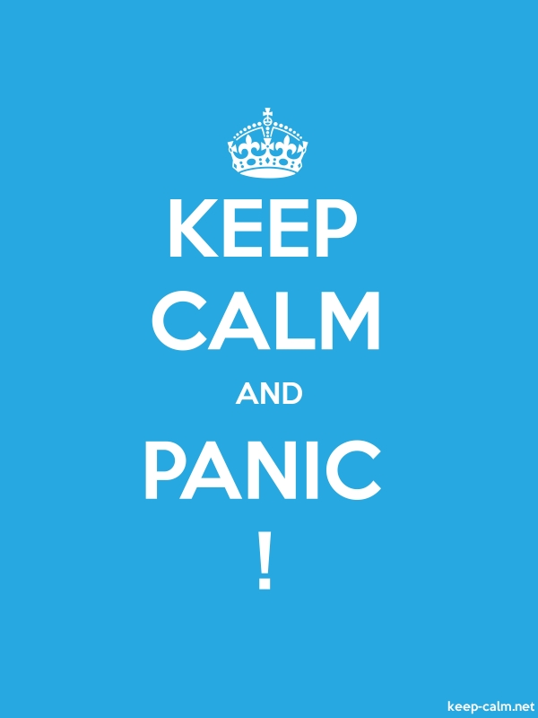 KEEP CALM AND PANIC ! - white/blue - Default (600x800)