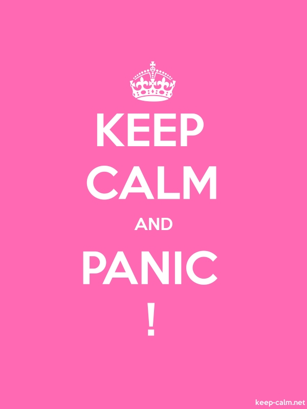 KEEP CALM AND PANIC ! - white/pink - Default (600x800)
