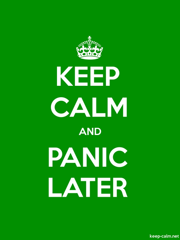 KEEP CALM AND PANIC LATER - white/green - Default (600x800)