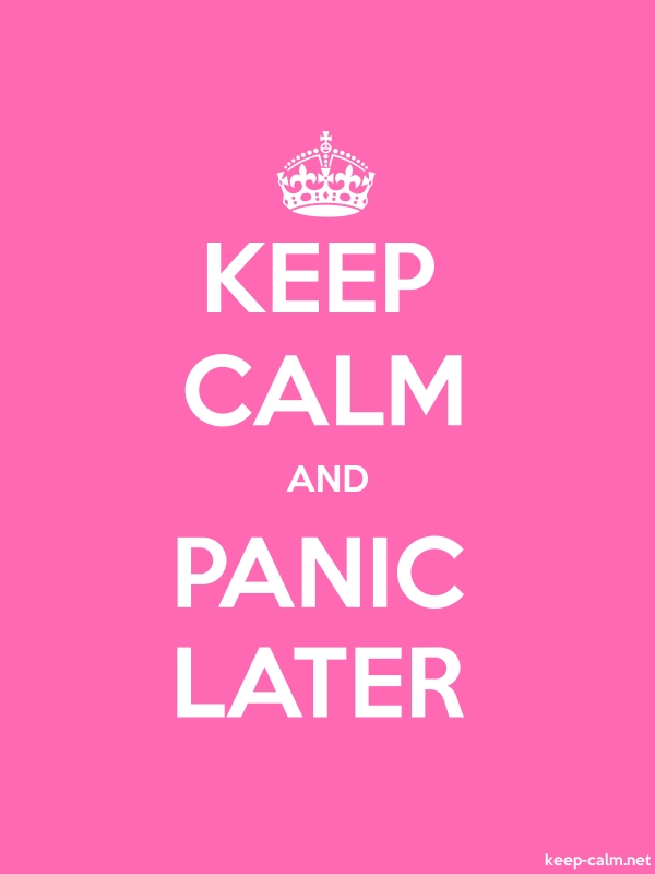KEEP CALM AND PANIC LATER - white/pink - Default (600x800)