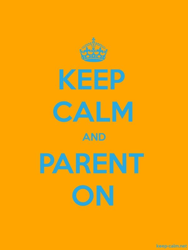 KEEP CALM AND PARENT ON - blue/orange - Default (600x800)
