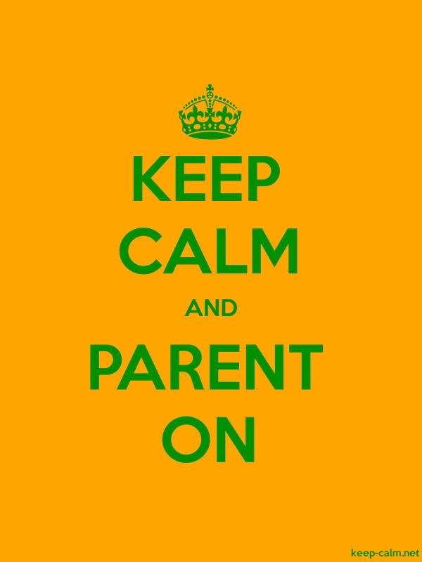 KEEP CALM AND PARENT ON - green/orange - Default (600x800)