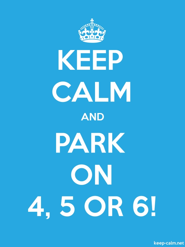 KEEP CALM AND PARK ON 4, 5 OR 6! - white/blue - Default (600x800)
