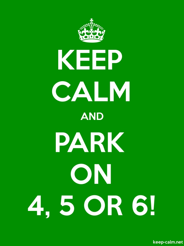 KEEP CALM AND PARK ON 4, 5 OR 6! - white/green - Default (600x800)