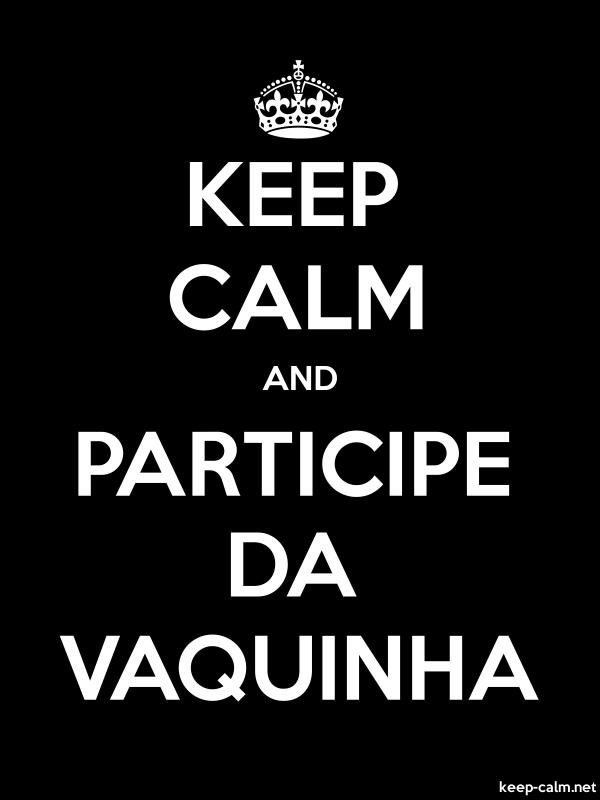 KEEP CALM AND PARTICIPE DA VAQUINHA - white/black - Default (600x800)