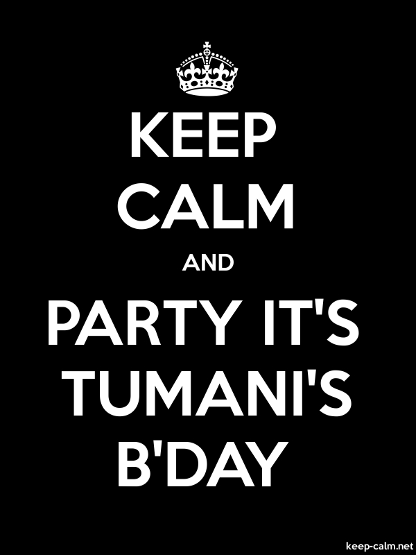 KEEP CALM AND PARTY IT'S TUMANI'S B'DAY - white/black - Default (600x800)