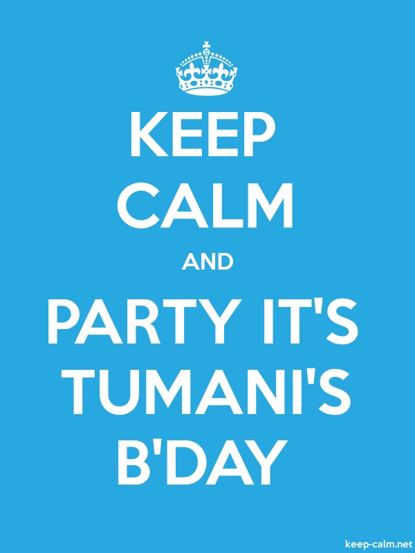 KEEP CALM AND PARTY IT'S TUMANI'S B'DAY - white/blue - Default (600x800)