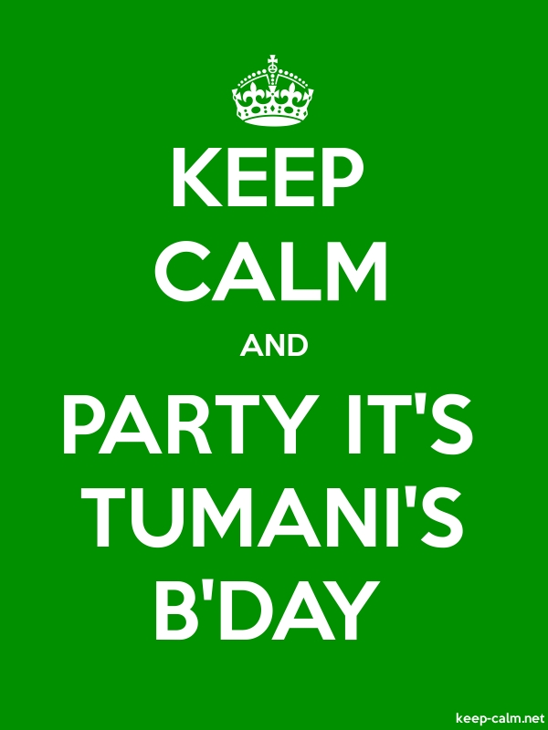 KEEP CALM AND PARTY IT'S TUMANI'S B'DAY - white/green - Default (600x800)