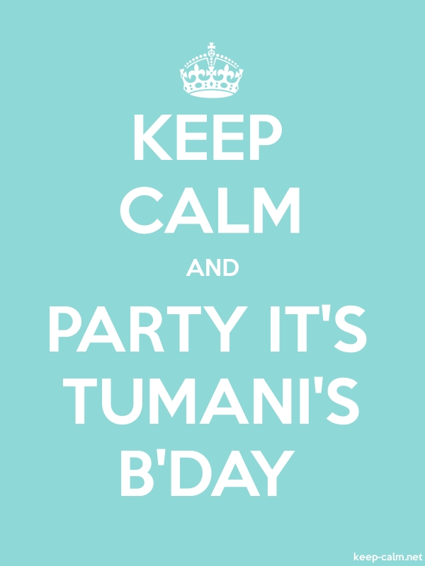 KEEP CALM AND PARTY IT'S TUMANI'S B'DAY - white/lightblue - Default (600x800)