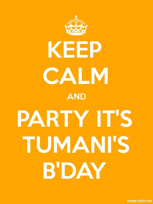 KEEP CALM AND PARTY IT'S TUMANI'S B'DAY - white/orange - Default (600x800)