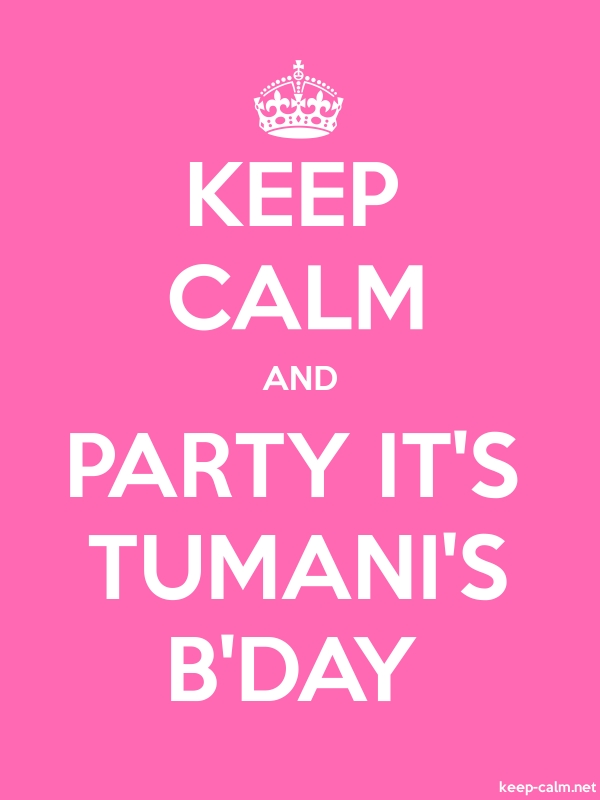 KEEP CALM AND PARTY IT'S TUMANI'S B'DAY - white/pink - Default (600x800)