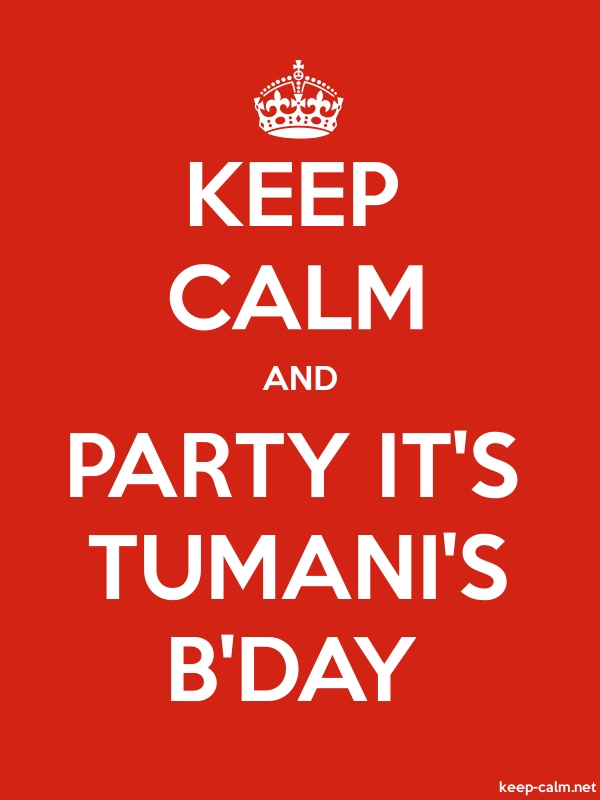 KEEP CALM AND PARTY IT'S TUMANI'S B'DAY - white/red - Default (600x800)