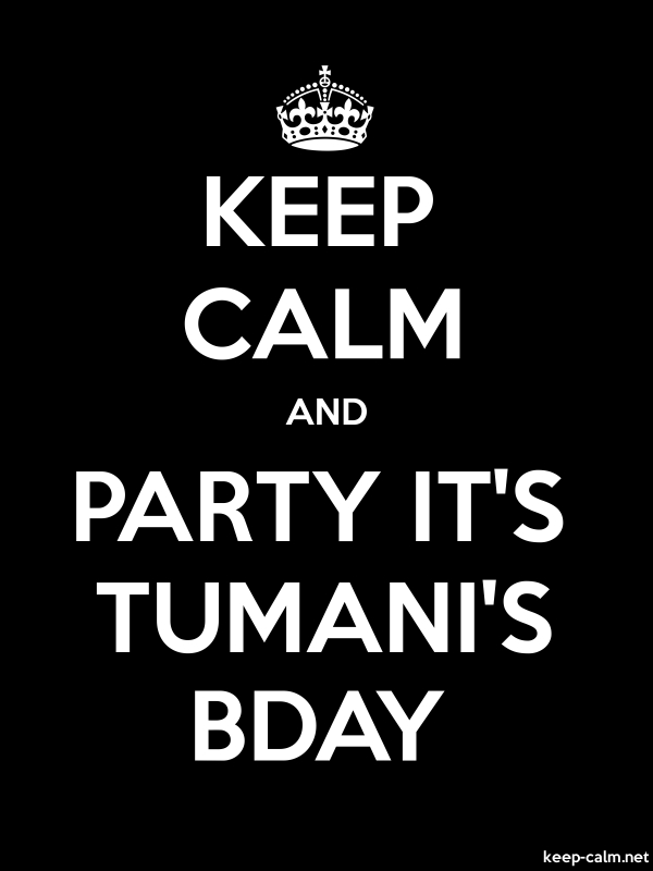 KEEP CALM AND PARTY IT'S TUMANI'S BDAY - white/black - Default (600x800)