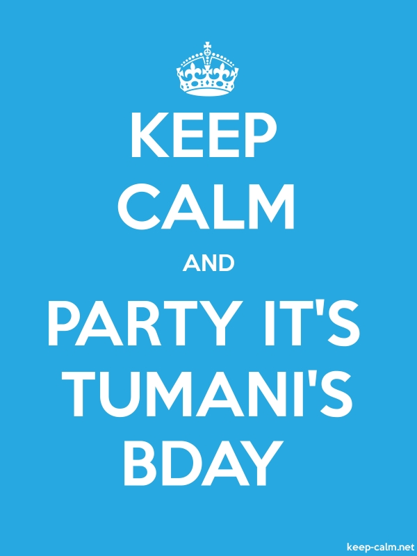 KEEP CALM AND PARTY IT'S TUMANI'S BDAY - white/blue - Default (600x800)