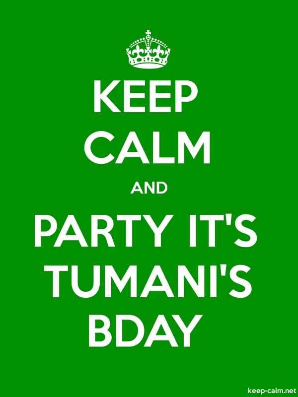 KEEP CALM AND PARTY IT'S TUMANI'S BDAY - white/green - Default (600x800)