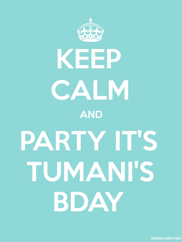 KEEP CALM AND PARTY IT'S TUMANI'S BDAY - white/lightblue - Default (600x800)
