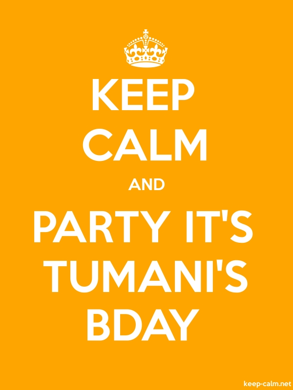 KEEP CALM AND PARTY IT'S TUMANI'S BDAY - white/orange - Default (600x800)