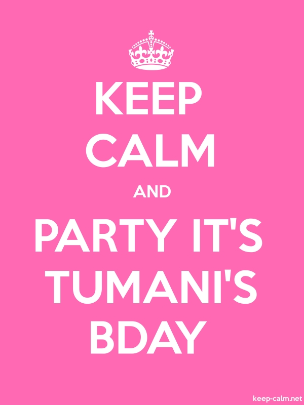 KEEP CALM AND PARTY IT'S TUMANI'S BDAY - white/pink - Default (600x800)