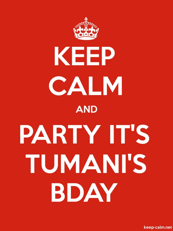 KEEP CALM AND PARTY IT'S TUMANI'S BDAY - white/red - Default (600x800)