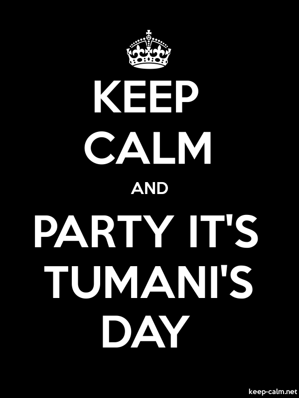 KEEP CALM AND PARTY IT'S TUMANI'S DAY - white/black - Default (600x800)