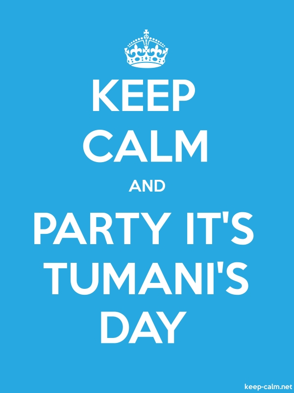 KEEP CALM AND PARTY IT'S TUMANI'S DAY - white/blue - Default (600x800)