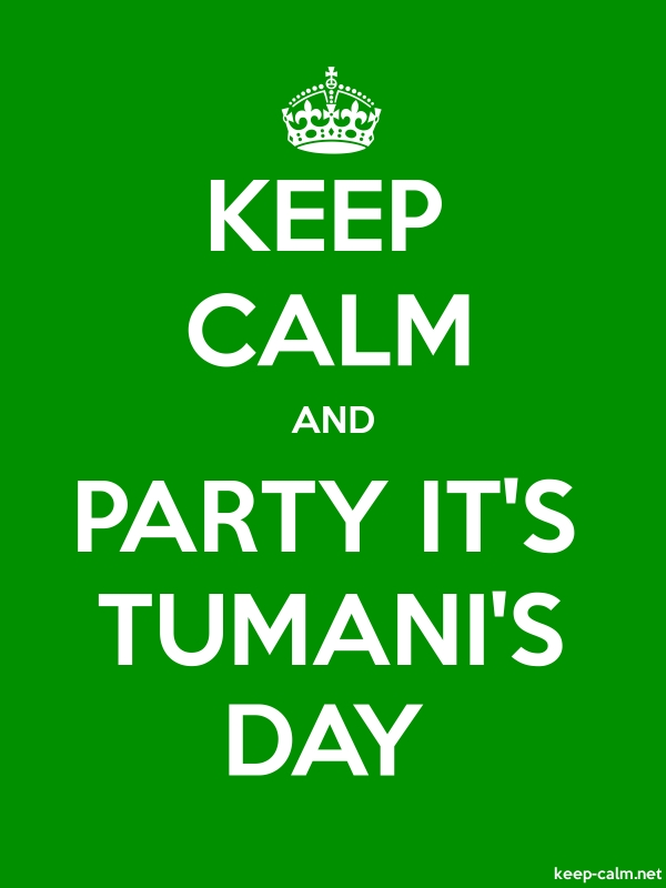 KEEP CALM AND PARTY IT'S TUMANI'S DAY - white/green - Default (600x800)