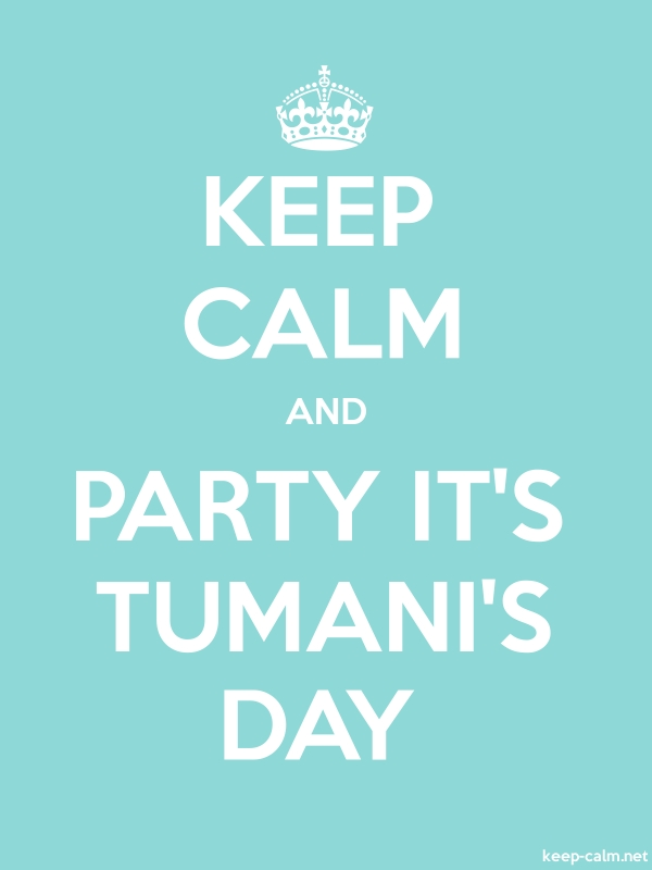 KEEP CALM AND PARTY IT'S TUMANI'S DAY - white/lightblue - Default (600x800)